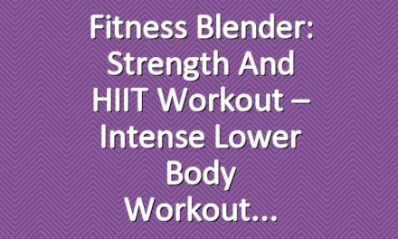 Fitness Blender: Strength and HIIT Workout – Intense Lower Body Workout