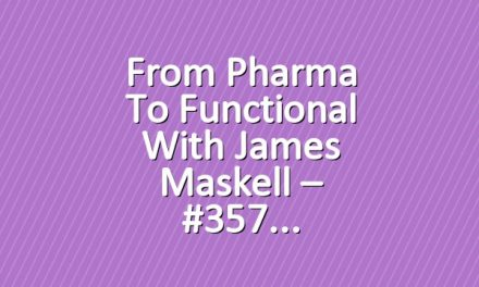 From Pharma to Functional with James Maskell – #357