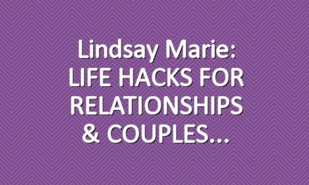 Lindsay Marie: LIFE HACKS FOR RELATIONSHIPS & COUPLES