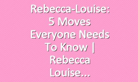 Rebecca-Louise: 5 Moves Everyone Needs To Know | Rebecca Louise