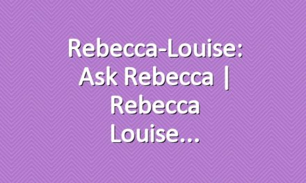 Rebecca-Louise: Ask Rebecca | Rebecca Louise