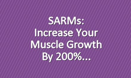 SARMs: Increase Your Muscle Growth by 200%