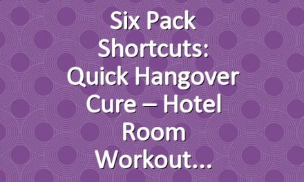 Six Pack Shortcuts: Quick Hangover Cure – Hotel Room Workout