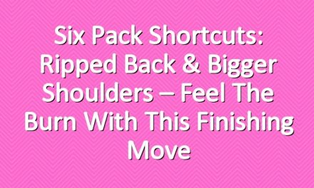 Six Pack Shortcuts: Ripped Back & Bigger Shoulders – Feel The Burn With This Finishing Move