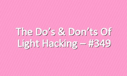 The Do's & Don'ts of Light Hacking – #349