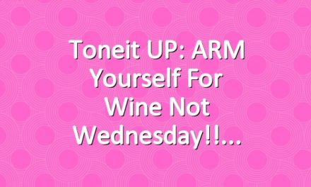 Toneit UP: ARM yourself for Wine Not Wednesday!!