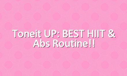 Toneit UP: BEST HIIT & Abs Routine!!