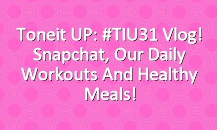 Toneit UP: #TIU31 Vlog! Snapchat, our daily workouts and healthy meals!