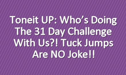 Toneit UP: Who's doing the 31 Day Challenge with us?! Tuck jumps are NO joke!!