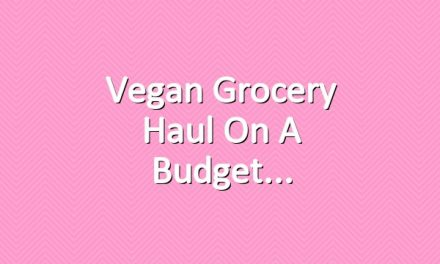 Vegan Grocery Haul On A Budget