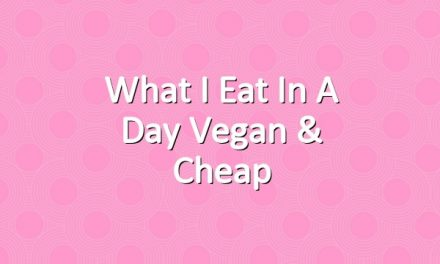 What I Eat In A Day Vegan & Cheap