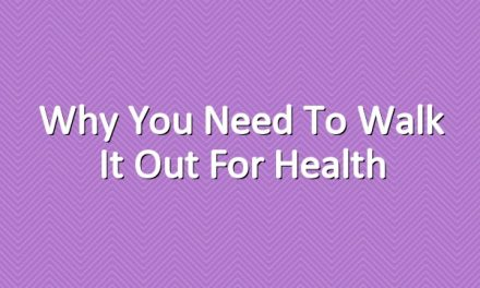 Why You Need to Walk it Out for Health