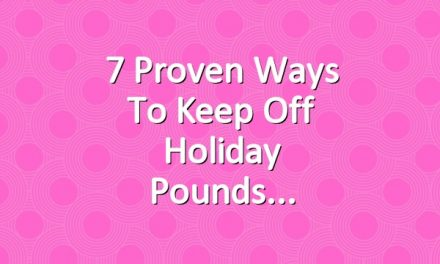7 Proven Ways to Keep Off Holiday Pounds