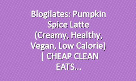 Blogilates: Pumpkin Spice Latte (Creamy, Healthy, Vegan, Low Calorie) | CHEAP CLEAN EATS