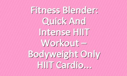 Fitness Blender: Quick and Intense HIIT Workout – Bodyweight Only HIIT Cardio