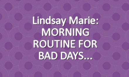 Lindsay Marie: MORNING ROUTINE FOR BAD DAYS