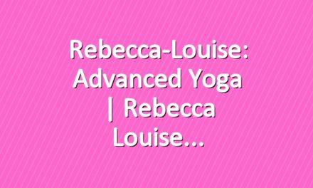 Rebecca-Louise: Advanced Yoga | Rebecca Louise
