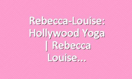 Rebecca-Louise: Hollywood Yoga | Rebecca Louise