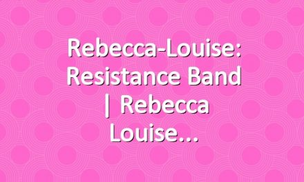 Rebecca-Louise: Resistance Band | Rebecca Louise