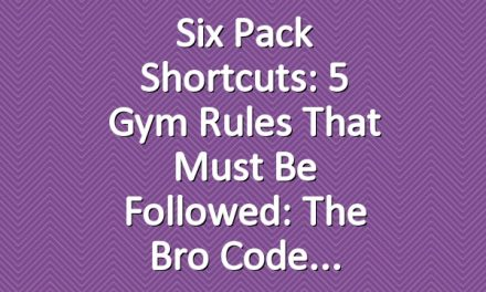 Six Pack Shortcuts: 5 Gym Rules That Must Be Followed: The Bro Code