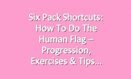 Six Pack Shortcuts: How To Do The Human Flag – Progression, Exercises & Tips