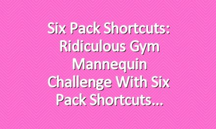 Six Pack Shortcuts: Ridiculous Gym Mannequin Challenge With Six Pack Shortcuts