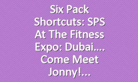 Six Pack Shortcuts: SPS At The Fitness Expo: Dubai…. Come Meet Jonny!