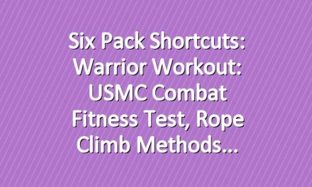 Six Pack Shortcuts: Warrior Workout: USMC Combat Fitness Test,  Rope Climb Methods