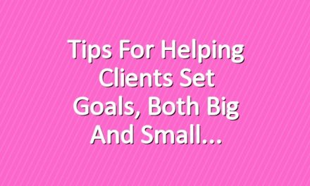 Tips for Helping Clients Set Goals, Both Big and Small