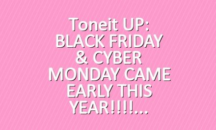 Toneit UP: BLACK FRIDAY & CYBER MONDAY CAME EARLY THIS YEAR!!!!