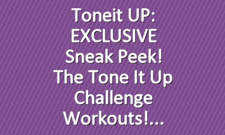Toneit UP: EXCLUSIVE Sneak Peek! The Tone It Up Challenge Workouts!