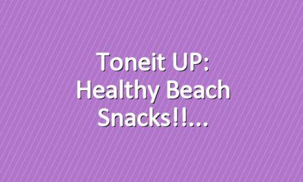 Toneit UP: Healthy Beach Snacks!!