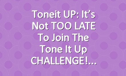 Toneit UP: It's not TOO LATE to join the Tone It Up CHALLENGE!