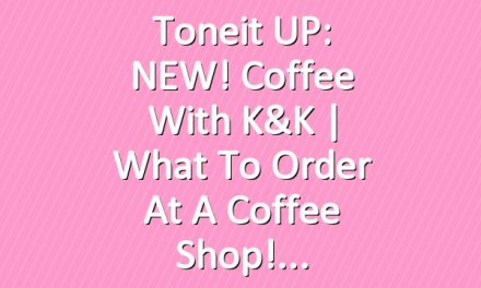 Toneit UP: NEW! Coffee With K&K   What To Order at a Coffee Shop!