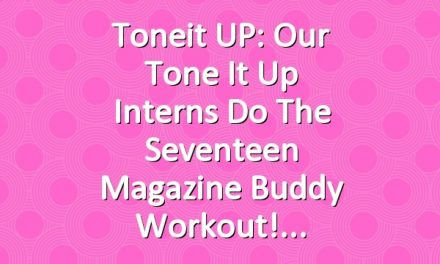 Toneit UP: Our Tone It Up Interns do the Seventeen Magazine Buddy Workout!