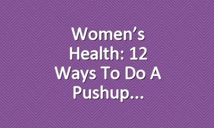 Women's Health: 12 Ways To Do A Pushup