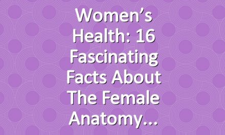 Women's Health: 16 Fascinating Facts About the Female Anatomy