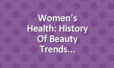 Women's Health: History of Beauty Trends