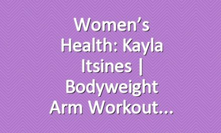 Women's Health: Kayla Itsines | Bodyweight Arm Workout