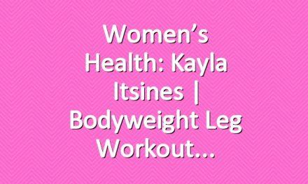 Women's Health: Kayla Itsines | Bodyweight Leg Workout