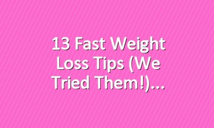 13 Fast Weight Loss Tips (We Tried Them!)