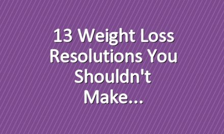 13 Weight Loss Resolutions You Shouldn't Make