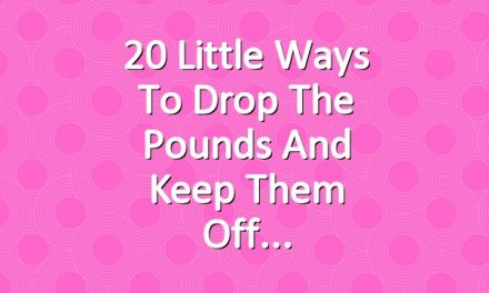 20 Little Ways to Drop the Pounds and Keep Them Off