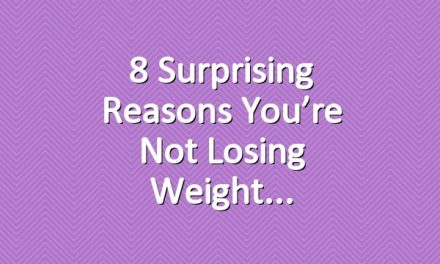 8 Surprising Reasons You're Not Losing Weight