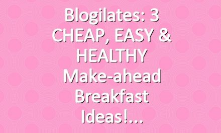 Blogilates: 3 CHEAP, EASY & HEALTHY make-ahead breakfast ideas!