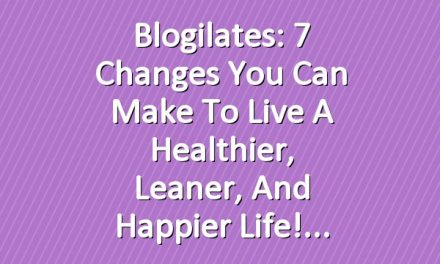 Blogilates: 7 Changes You Can Make to live a Healthier, Leaner, and Happier life!