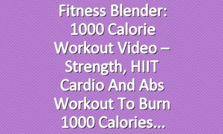 Fitness Blender: 1000 Calorie Workout Video – Strength, HIIT Cardio and Abs Workout to Burn 1000 Calories