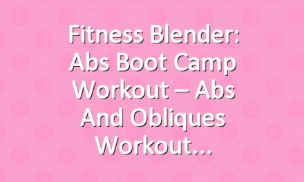 Fitness Blender: Abs Boot Camp Workout – Abs and Obliques Workout