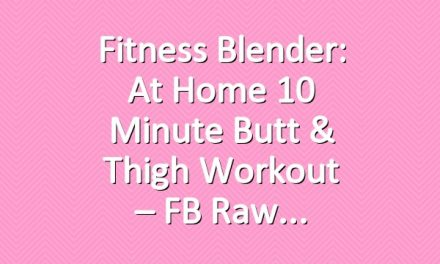 Fitness Blender: At Home 10 Minute Butt & Thigh Workout – FB Raw