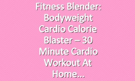 Fitness Blender: Bodyweight Cardio Calorie Blaster – 30 Minute Cardio Workout at Home